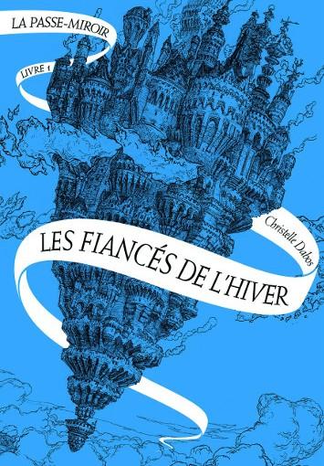 Voyage du héros et archétypes : Les Fiancés de l'hiver (La Passe-Miroir 1), de ChristelleDabos